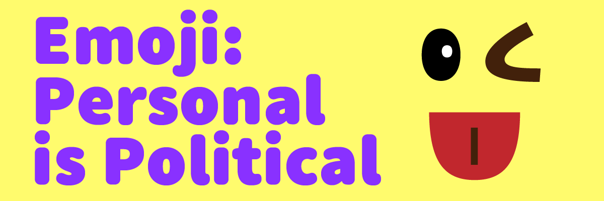 Type@Cooper - Emoji: Personal is Political